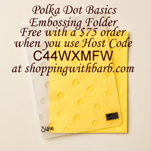 Get a FREE Polka Dot Basics Embossing Folder with a $75 order in August when you use my Host Code C44WXMFW in  my store at www.shoppingwithbarb.com