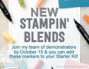 Join my team by October 15th and you can add the NEW Stampin' Blends Alcohol Markers to your Starter Kit. www.barbstamps.com