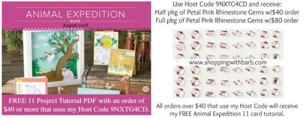 Free for you in August-use my host code 9NXTG4CD wwith a $40 order and receive a half pack of our Petal Pink Rhinestone Gems, order $80 and receive a full package.  Al orders over $40 receive my FREE 11 project tutorial using the Animal Expedition Suite www.barbstamps.com