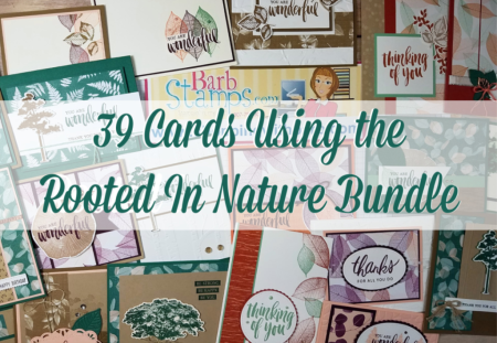 Video on my blog for 39 cards that use the Rooted in Nature Bundle